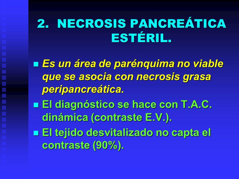 2.NECROSIS PANCREÁTICA ESTÉRIL. Es un área de parénquima no viable que se asocia con necrosis grasa peripancreática. Es un área de parénquima no viabl