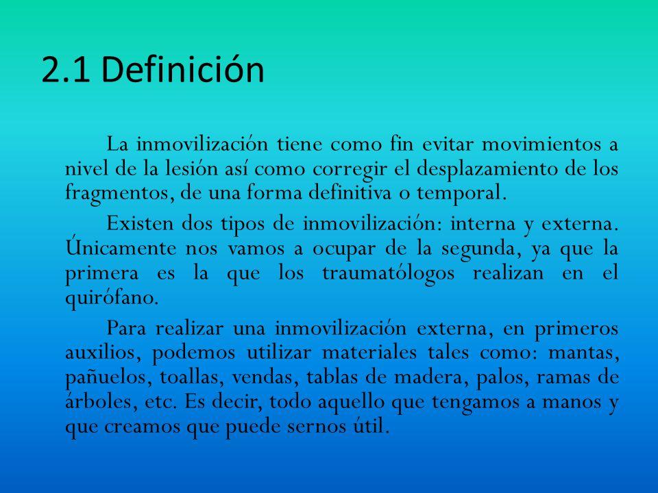 2.1 Definición La inmovilización tiene como fin evitar movimientos a nivel de la lesión así como corregir el desplazamiento de los fragmentos, de una