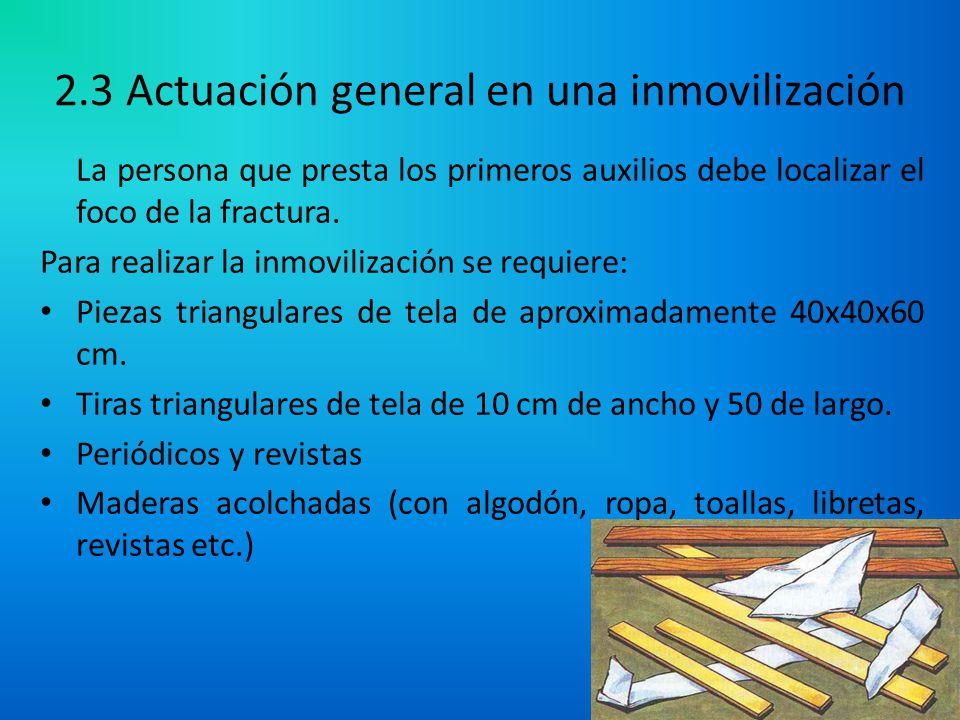 2.3 Actuación general en una inmovilización La persona que presta los primeros auxilios debe localizar el foco de la fractura. Para realizar la inmovi