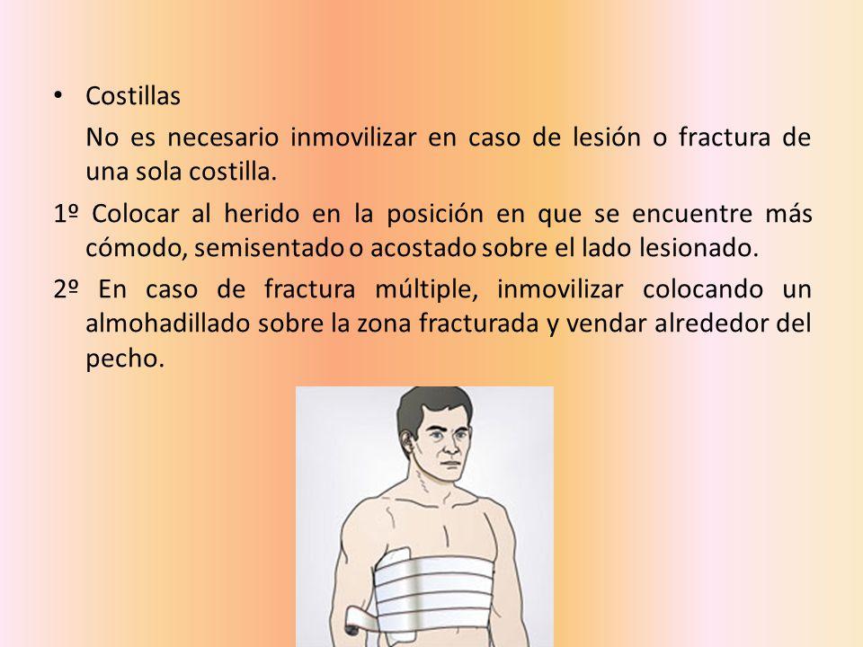 Costillas No es necesario inmovilizar en caso de lesión o fractura de una sola costilla. 1º Colocar al herido en la posición en que se encuentre más c