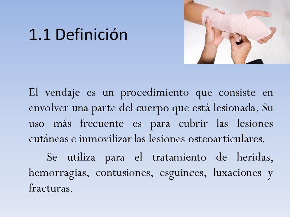 1.1 Definición El vendaje es un procedimiento que consiste en envolver una parte del cuerpo que está lesionada. Su uso más frecuente es para cubrir la