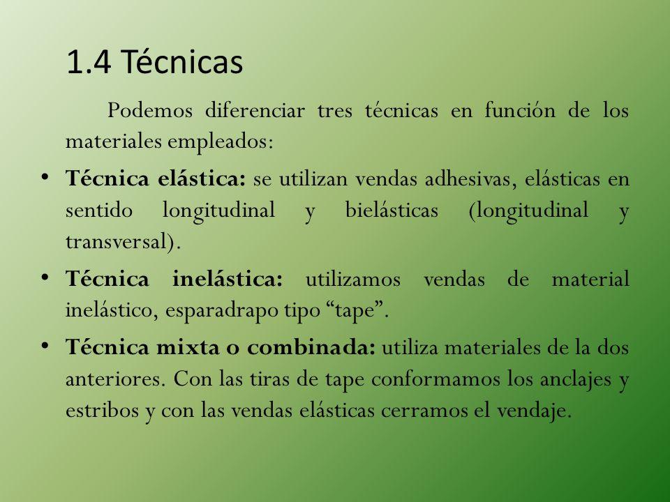 1.4 Técnicas Podemos diferenciar tres técnicas en función de los materiales empleados: Técnica elástica: se utilizan vendas adhesivas, elásticas en se