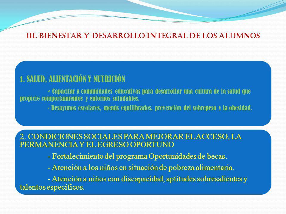 III. BIENESTAR Y DESARROLLO INTEGRAL DE LOS ALUMNOS 1. SALUD, ALIENTACIÓN Y NUTRICIÓN - Capacitar a comunidades educativas para desarrollar una cultur
