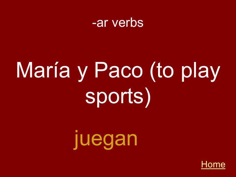 -ar verbs Home juegan María y Paco (to play sports)