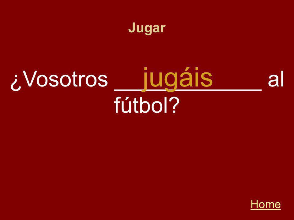 Jugar Home ¿Vosotros ____________ al fútbol jugáis