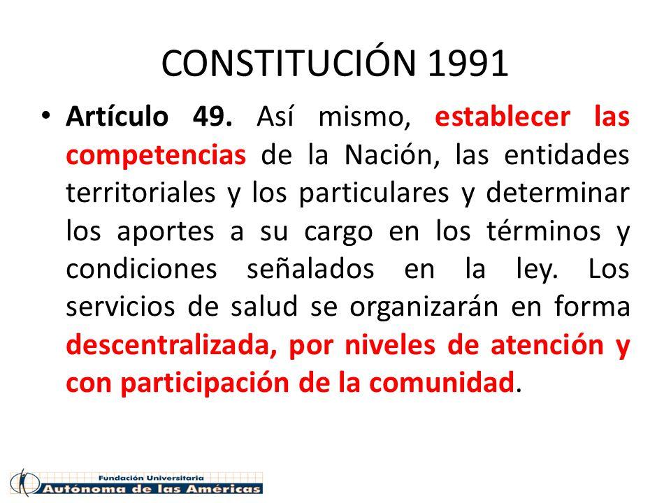 CONSTITUCIÓN 1991 Artículo 49. Así mismo, establecer las competencias de la Nación, las entidades territoriales y los particulares y determinar los ap