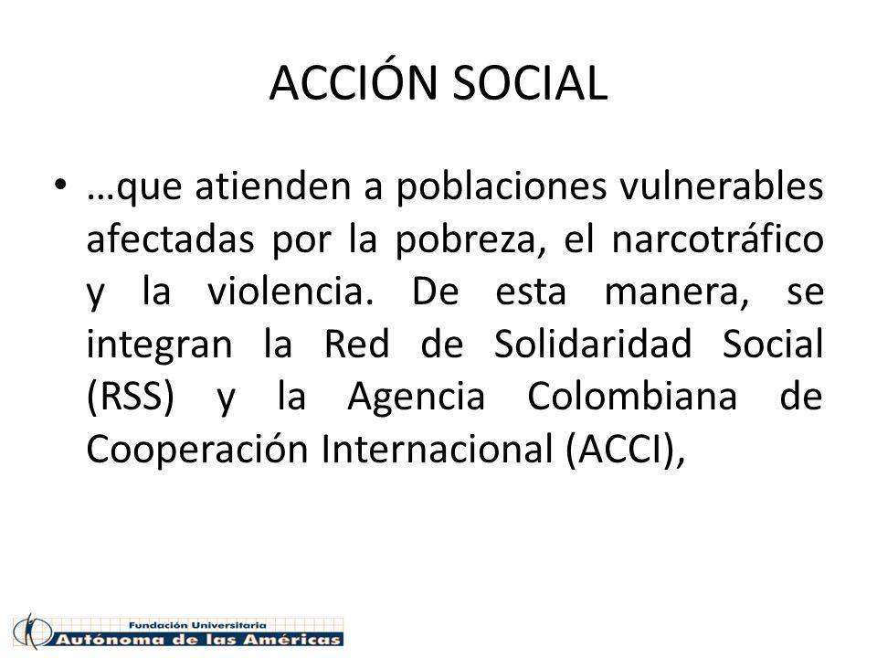 ACCIÓN SOCIAL …que atienden a poblaciones vulnerables afectadas por la pobreza, el narcotráfico y la violencia. De esta manera, se integran la Red de