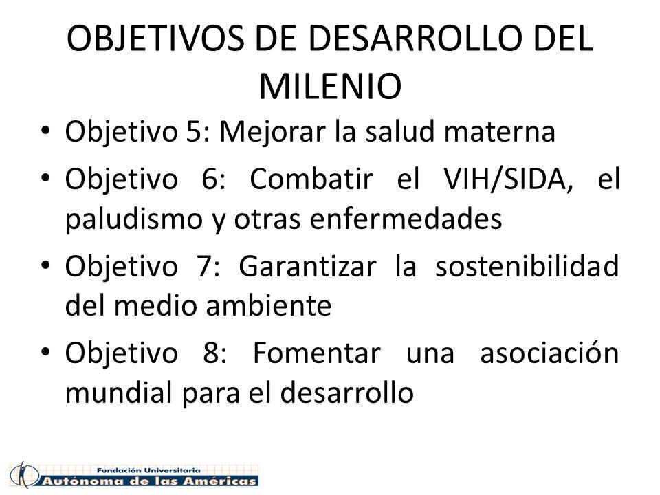 OBJETIVOS DE DESARROLLO DEL MILENIO Objetivo 5: Mejorar la salud materna Objetivo 6: Combatir el VIH/SIDA, el paludismo y otras enfermedades Objetivo