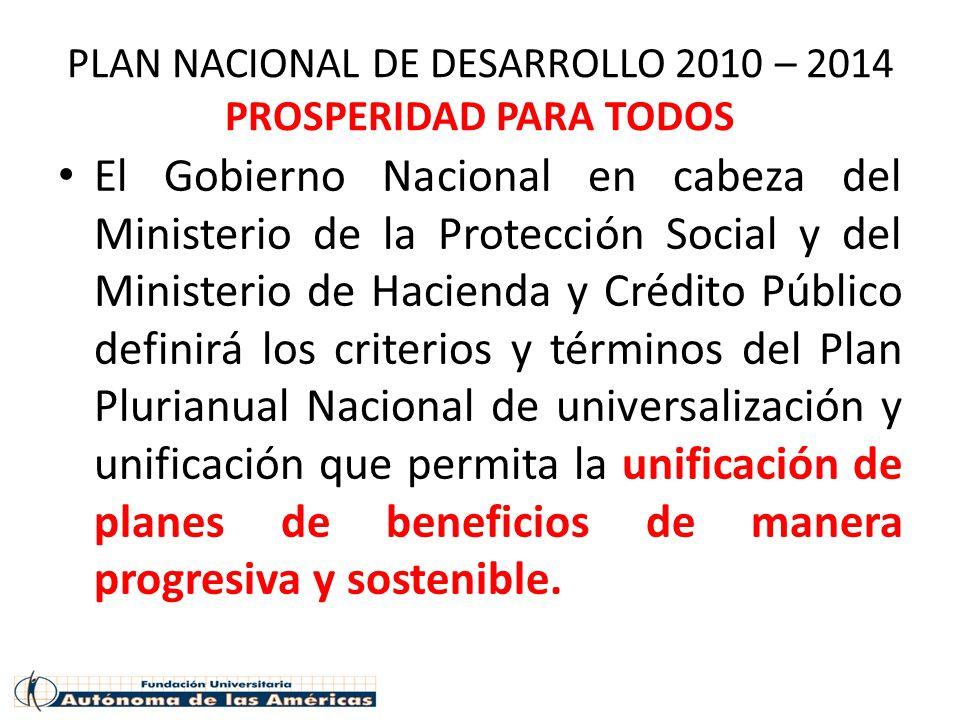 PLAN NACIONAL DE DESARROLLO 2010 – 2014 PROSPERIDAD PARA TODOS El Gobierno Nacional en cabeza del Ministerio de la Protección Social y del Ministerio