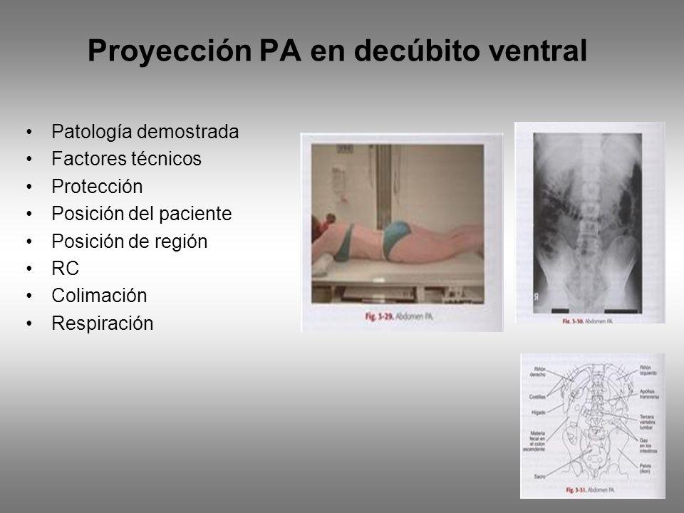 Proyección PA en decúbito ventral Patología demostrada Factores técnicos Protección Posición del paciente Posición de región RC Colimación Respiración