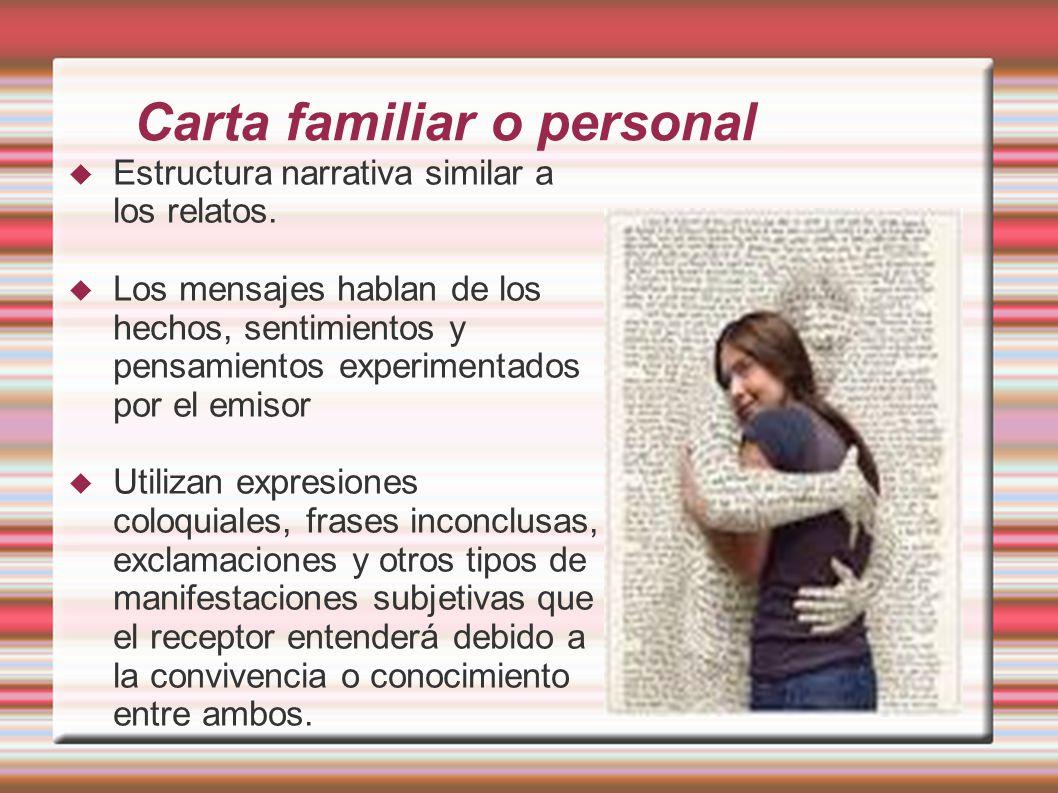 Carta familiar o personal Estructura narrativa similar a los relatos.