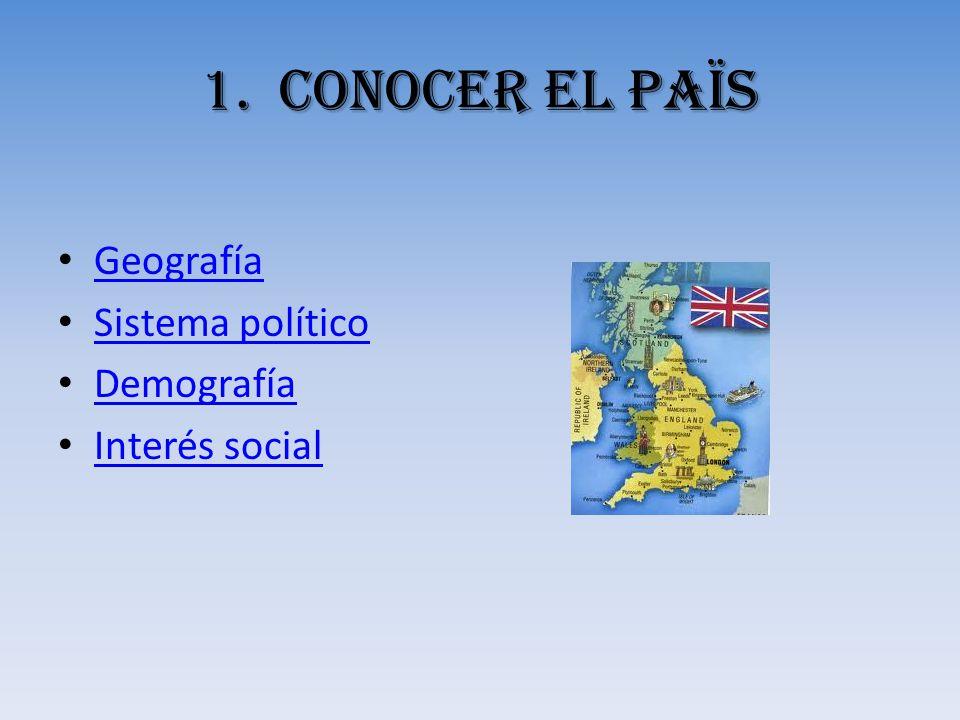 1.CONOCER EL PAÏS Geografía Sistema político Demografía Interés social