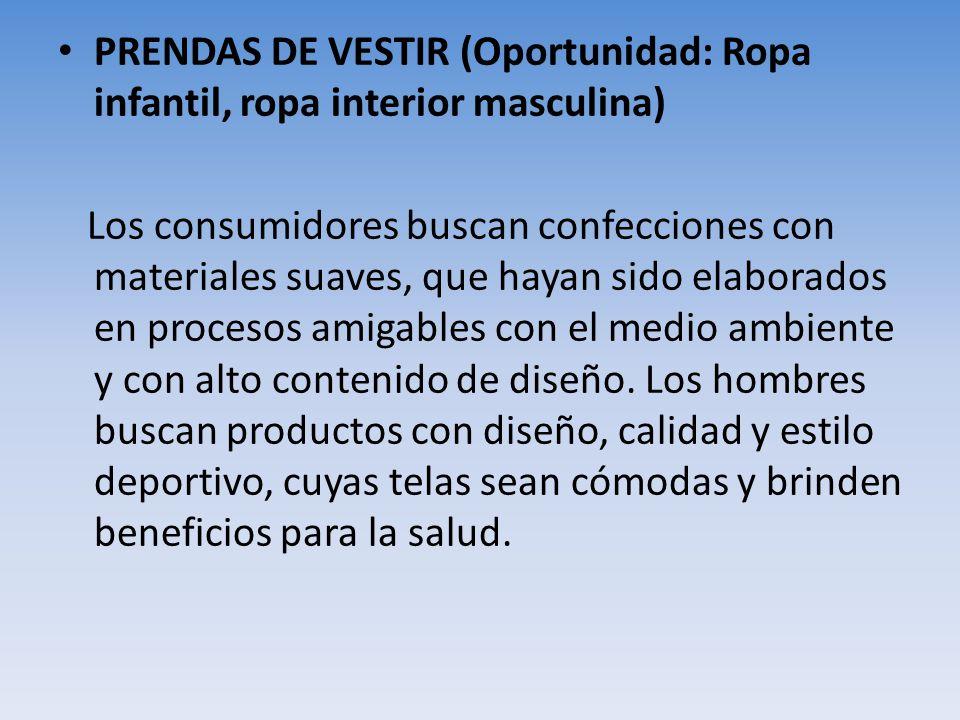 PRENDAS DE VESTIR (Oportunidad: Ropa infantil, ropa interior masculina) Los consumidores buscan confecciones con materiales suaves, que hayan sido ela