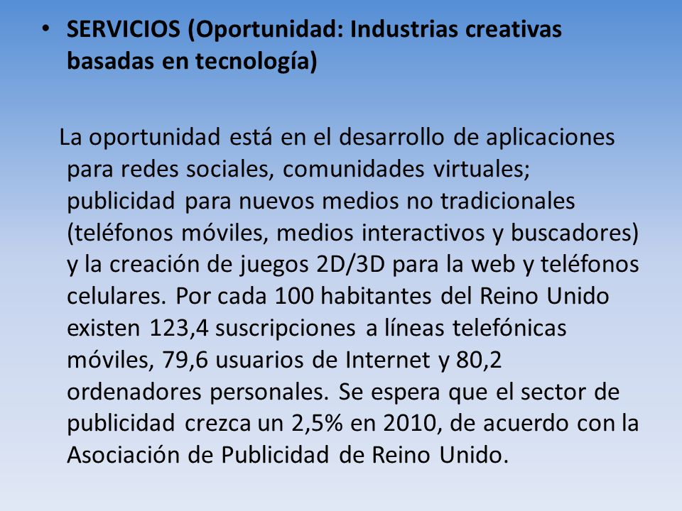SERVICIOS (Oportunidad: Industrias creativas basadas en tecnología) La oportunidad está en el desarrollo de aplicaciones para redes sociales, comunida