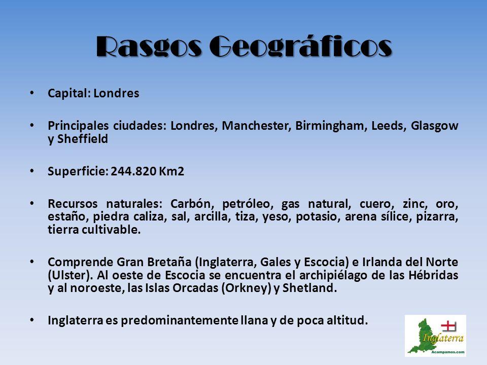 Rasgos Geográficos Capital: Londres Principales ciudades: Londres, Manchester, Birmingham, Leeds, Glasgow y Sheffield Superficie: 244.820 Km2 Recursos