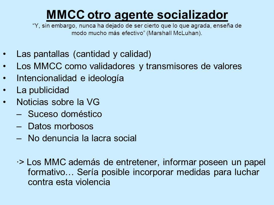 MMCC otro agente socializador Y, sin embargo, nunca ha dejado de ser cierto que lo que agrada, enseña de modo mucho más efectivo (Marshall McLuhan). L