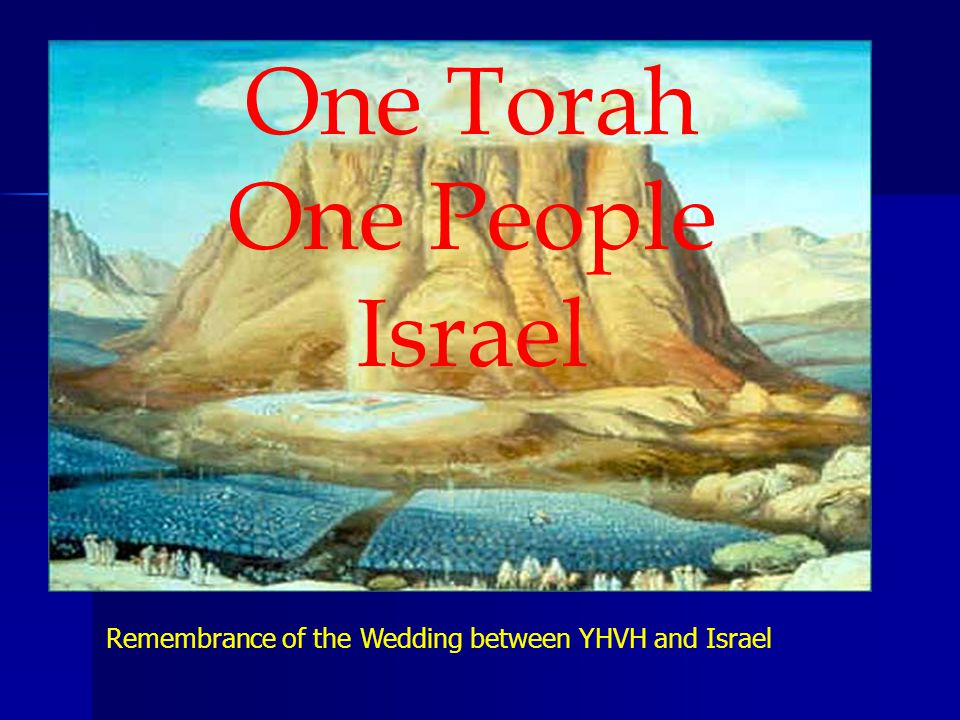 Remembrance of the Wedding between YHVH and Israel One Torah One People Israel