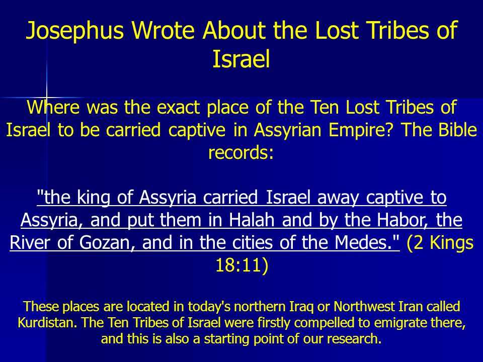 In his book of history, there is a description about whereabouts of the Ten Tribes: Antiquities 11:2 ...the Ten Tribes who are beyond the Euphrates till now, and are an immense multitude, whose numbers cannot be estimated.
