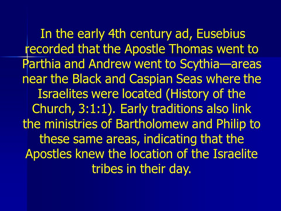 In the early 4th century ad, Eusebius recorded that the Apostle Thomas went to Parthia and Andrew went to Scythiaareas near the Black and Caspian Seas