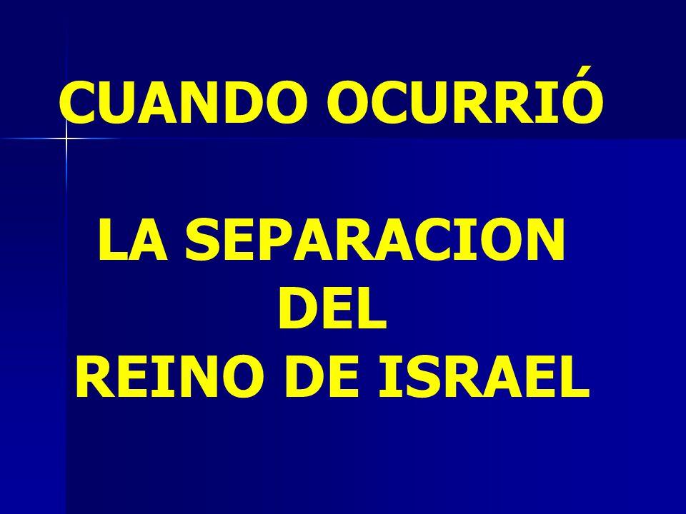 CUANDO OCURRIÓ LA SEPARACION DEL REINO DE ISRAEL
