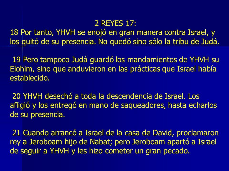 2 REYES 17: 18 Por tanto, YHVH se enojó en gran manera contra Israel, y los quitó de su presencia.