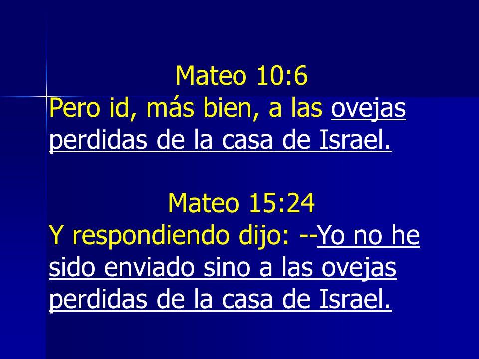 Mateo 10:6 Pero id, más bien, a las ovejas perdidas de la casa de Israel.