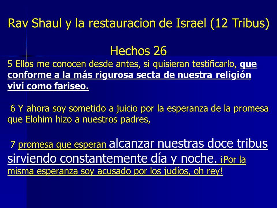 Rav Shaul y la restauracion de Israel (12 Tribus) Hechos 26 5 Ellos me conocen desde antes, si quisieran testificarlo, que conforme a la más rigurosa secta de nuestra religión viví como fariseo.