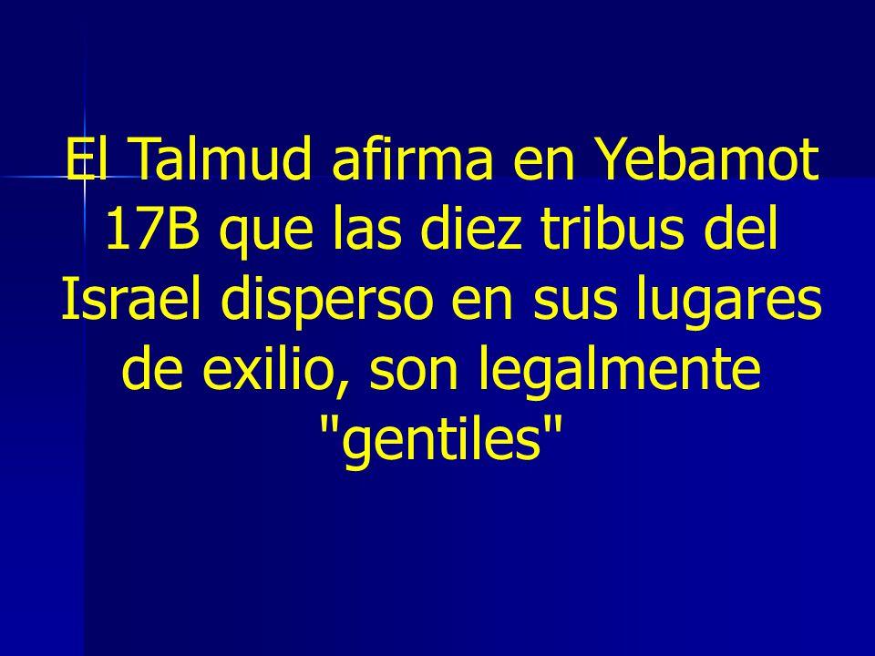 El Talmud afirma en Yebamot 17B que las diez tribus del Israel disperso en sus lugares de exilio, son legalmente gentiles