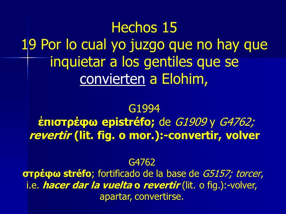 Hechos 15 19 Por lo cual yo juzgo que no hay que inquietar a los gentiles que se convierten a Elohim, G4762 στρέφω stréfo; fortificado de la base de G5157; torcer, i.e.