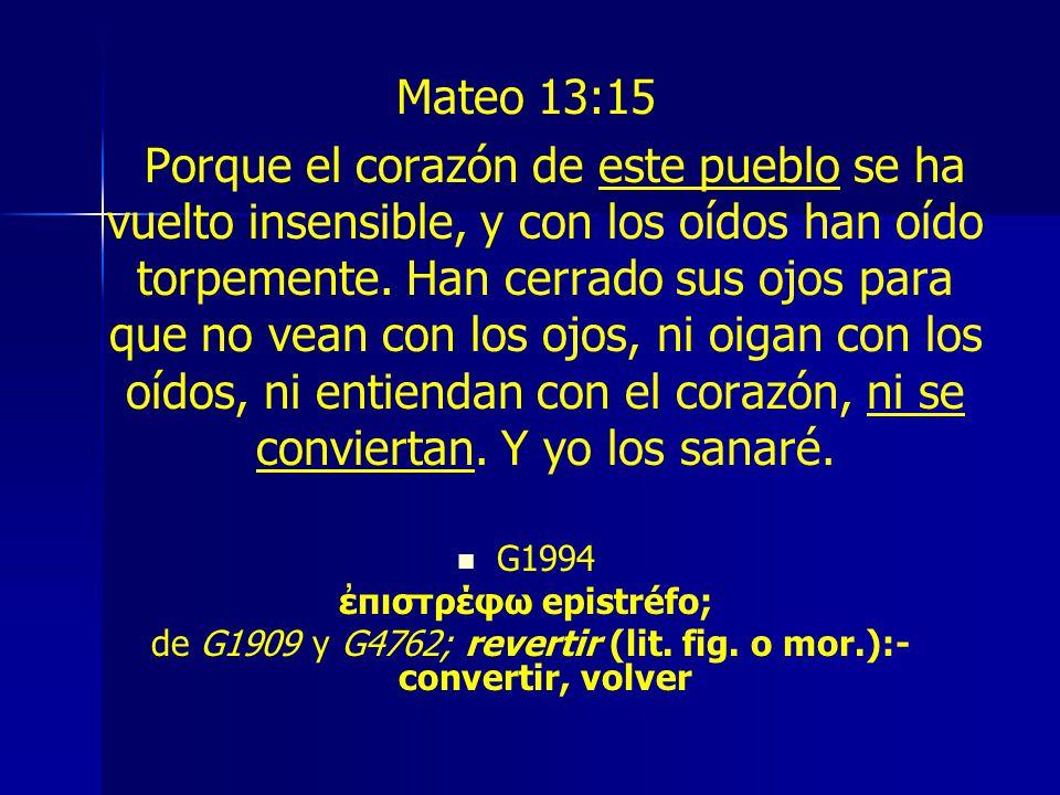 Mateo 13:15 Porque el corazón de este pueblo se ha vuelto insensible, y con los oídos han oído torpemente.