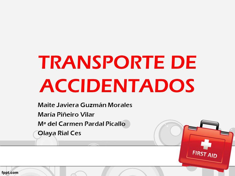 TRANSPORTE DE ACCIDENTADOS Maite Javiera Guzmán Morales María Piñeiro Vilar Mª del Carmen Pardal Picallo Olaya Rial Ces