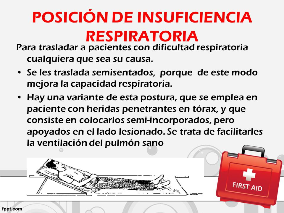 POSICIÓN DE INSUFICIENCIA RESPIRATORIA Para trasladar a pacientes con dificultad respiratoria cualquiera que sea su causa. Se les traslada semisentado