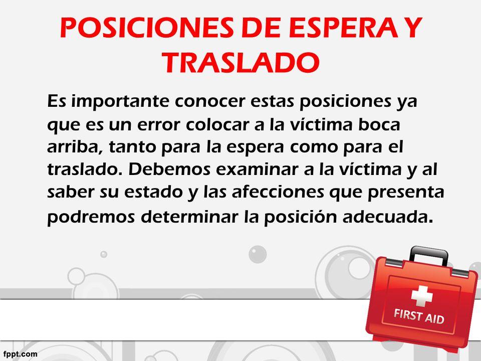 POSICIONES DE ESPERA Y TRASLADO Es importante conocer estas posiciones ya que es un error colocar a la víctima boca arriba, tanto para la espera como