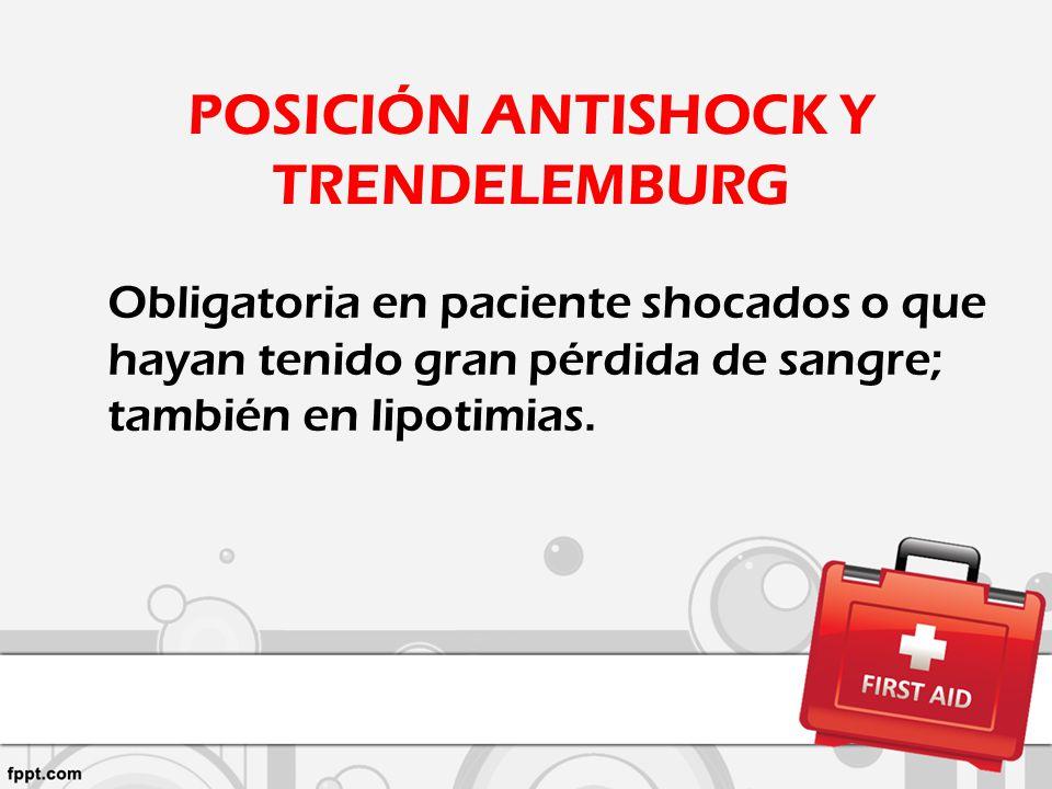POSICIÓN ANTISHOCK Y TRENDELEMBURG Obligatoria en paciente shocados o que hayan tenido gran pérdida de sangre; también en lipotimias.