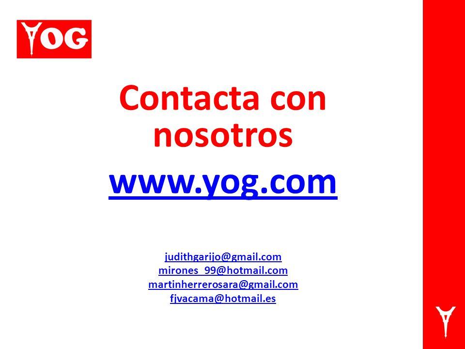 Contacta con nosotros www.yog.com judithgarijo@gmail.com mirones_99@hotmail.com martinherrerosara@gmail.com fjvacama@hotmail.es