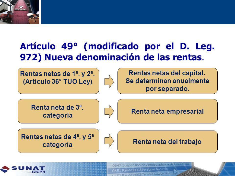 Artículo 49° (modificado por el D.Leg. 972) Nueva denominación de las rentas.