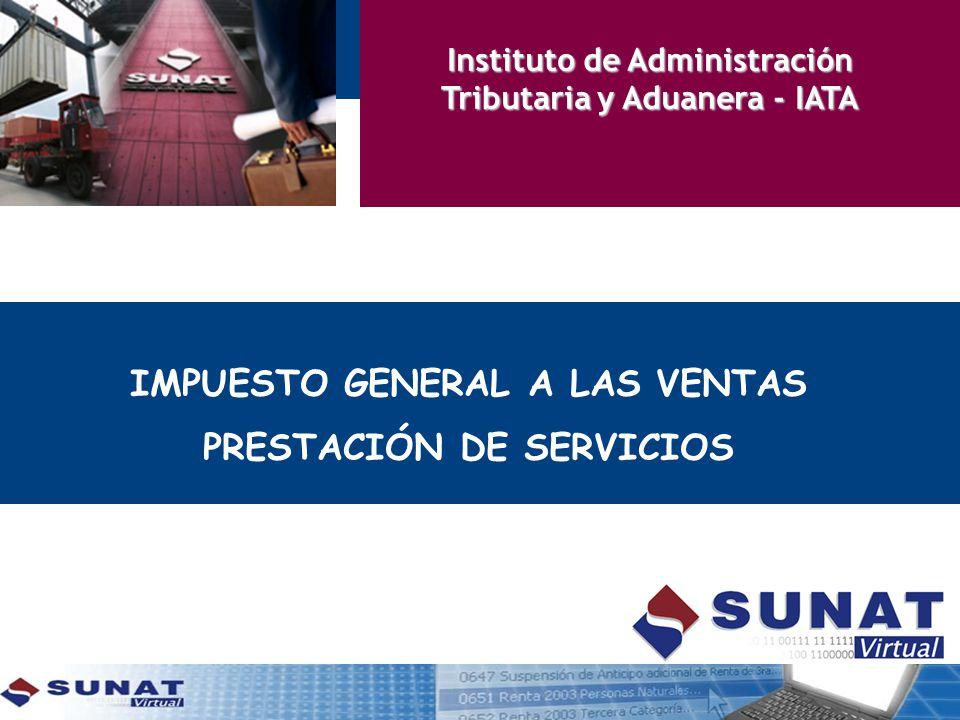 IMPUESTO GENERAL A LAS VENTAS PRESTACIÓN DE SERVICIOS Instituto de Administración Tributaria y Aduanera - IATA