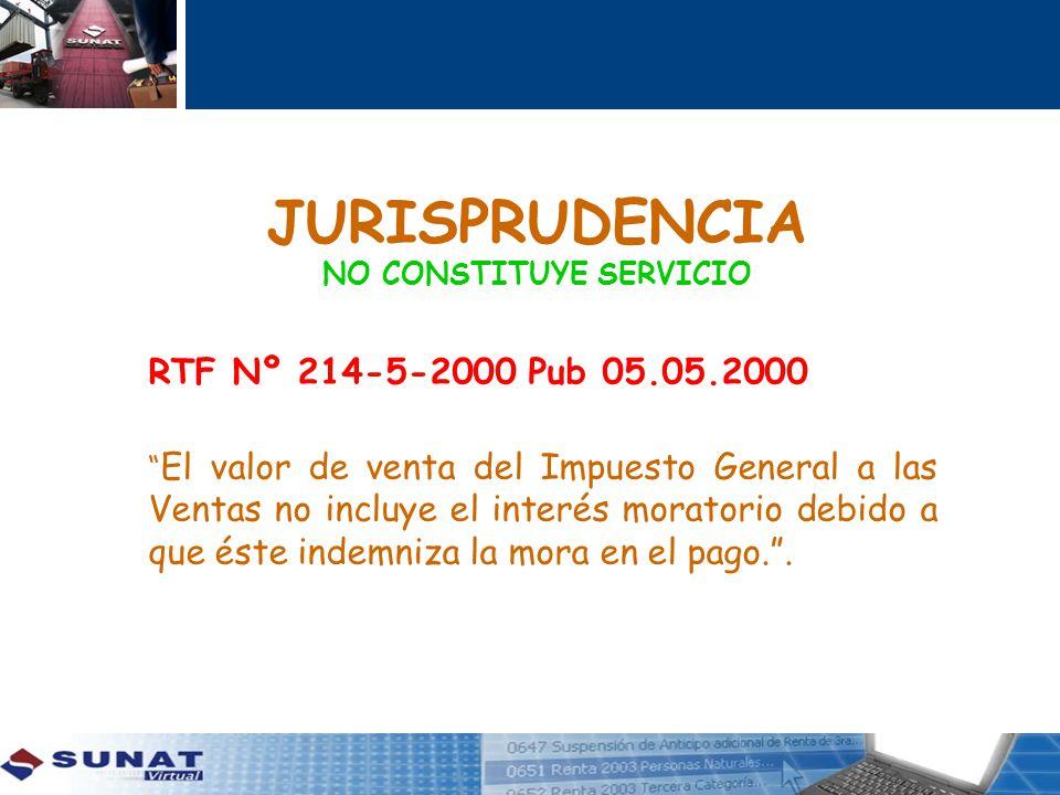 JURISPRUDENCIA NO CONSTITUYE SERVICIO RTF Nº 214-5-2000 Pub 05.05.2000 El valor de venta del Impuesto General a las Ventas no incluye el interés morat