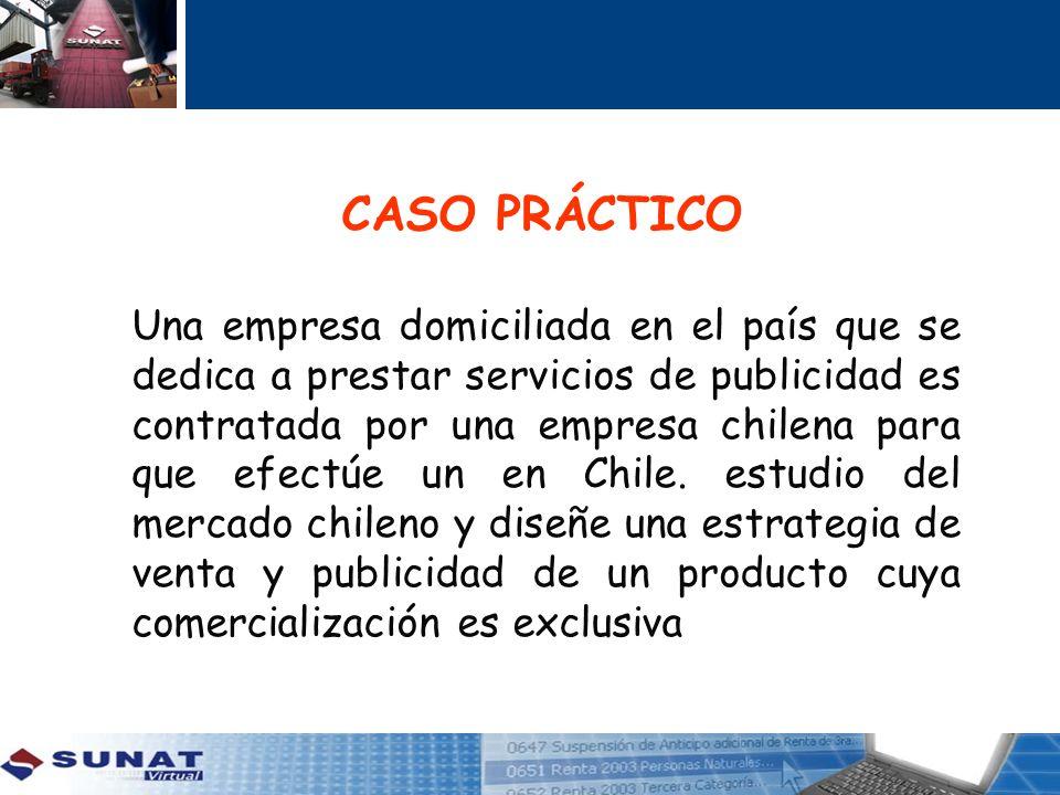 CASO PRÁCTICO Una empresa domiciliada en el país que se dedica a prestar servicios de publicidad es contratada por una empresa chilena para que efectú
