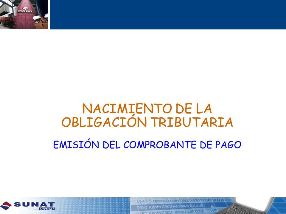 NACIMIENTO DE LA OBLIGACIÓN TRIBUTARIA EMISIÓN DEL COMPROBANTE DE PAGO