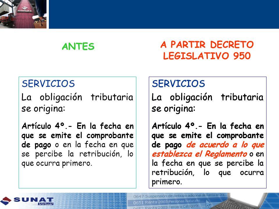 SERVICIOS La obligación tributaria se origina: Artículo 4º.- En la fecha en que se emite el comprobante de pago o en la fecha en que se percibe la ret