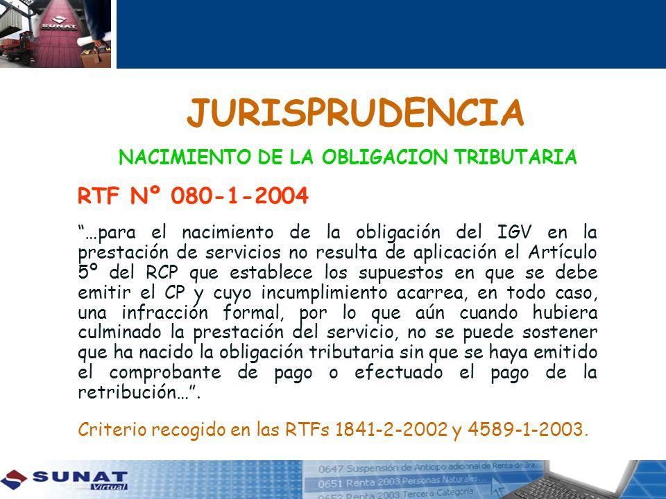 JURISPRUDENCIA NACIMIENTO DE LA OBLIGACION TRIBUTARIA RTF Nº 080-1-2004 …para el nacimiento de la obligación del IGV en la prestación de servicios no