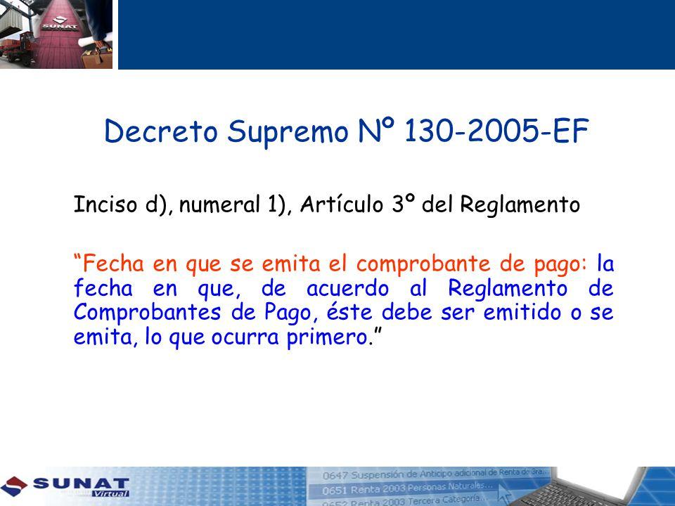 Decreto Supremo Nº 130-2005-EF Inciso d), numeral 1), Artículo 3º del Reglamento Fecha en que se emita el comprobante de pago: la fecha en que, de acu