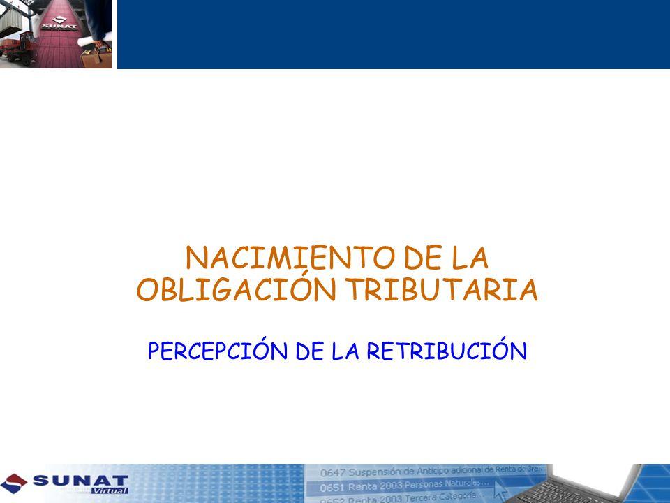 NACIMIENTO DE LA OBLIGACIÓN TRIBUTARIA PERCEPCIÓN DE LA RETRIBUCIÓN