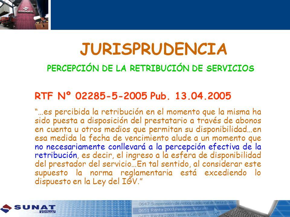 JURISPRUDENCIA PERCEPCIÓN DE LA RETRIBUCIÓN DE SERVICIOS RTF Nº 02285-5-2005 Pub. 13.04.2005 …es percibida la retribución en el momento que la misma h