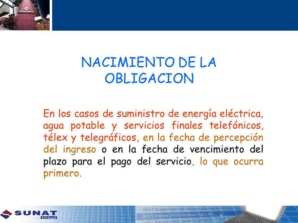 NACIMIENTO DE LA OBLIGACION En los casos de suministro de energía eléctrica, agua potable y servicios finales telefónicos, télex y telegráficos, en la