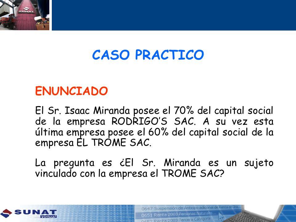 CASO PRACTICO ENUNCIADO El Sr. Isaac Miranda posee el 70% del capital social de la empresa RODRIGOS SAC. A su vez esta última empresa posee el 60% del