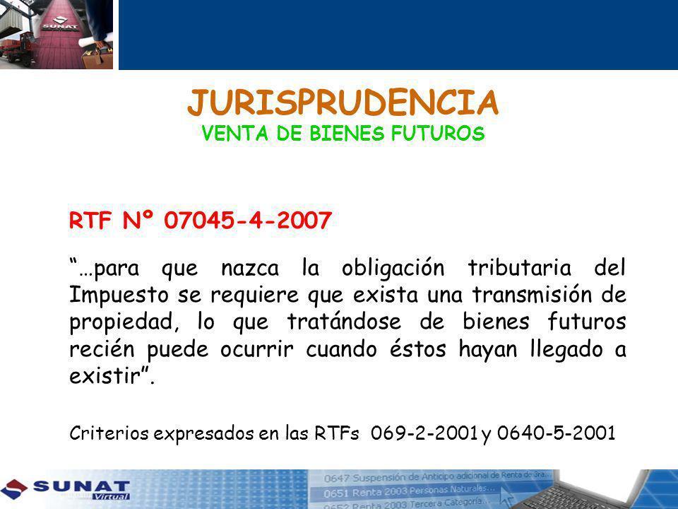 JURISPRUDENCIA VENTA DE BIENES FUTUROS RTF Nº 07045-4-2007 …para que nazca la obligación tributaria del Impuesto se requiere que exista una transmisión de propiedad, lo que tratándose de bienes futuros recién puede ocurrir cuando éstos hayan llegado a existir.