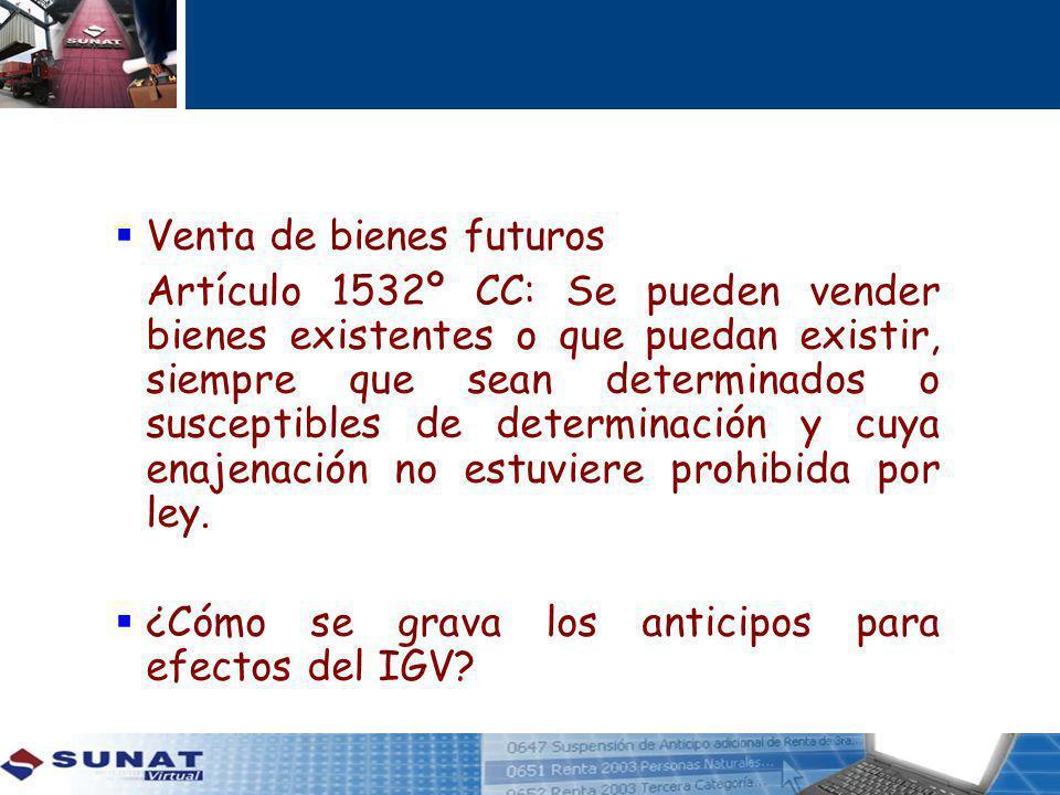 Venta de bienes futuros Artículo 1532º CC: Se pueden vender bienes existentes o que puedan existir, siempre que sean determinados o susceptibles de determinación y cuya enajenación no estuviere prohibida por ley.