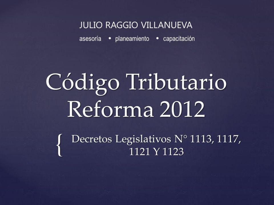 { Código Tributario Reforma 2012 Decretos Legislativos N° 1113, 1117, 1121 Y 1123